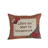Life's Too Short for Housework Cushion